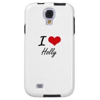 I love Holly Galaxy S4 Case