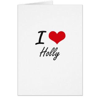 I love Holly Greeting Card