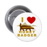 I LOVE HONEY BADGER PINBACK BUTTONS