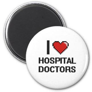 I love Hospital Doctors 6 Cm Round Magnet