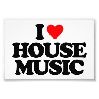 I LOVE HOUSE MUSIC PHOTO PRINT