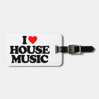 I LOVE HOUSE MUSIC TAG FOR BAGS