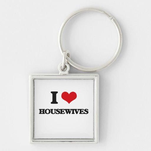 I love Housewives Key Chains
