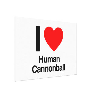 i love human cannonball stretched canvas prints