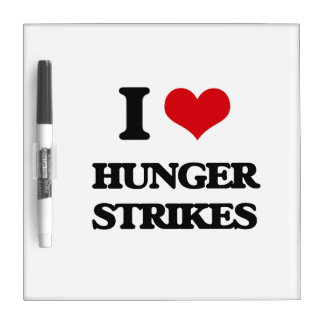 I love Hunger Strikes Dry Erase Board