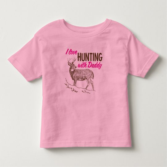 I love Hunting with Daddy Toddler T-Shirt