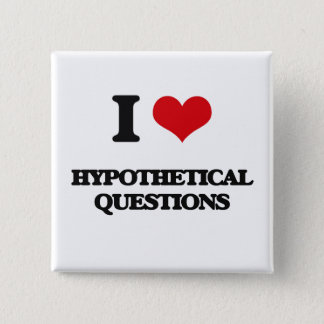 I love Hypothetical Questions 15 Cm Square Badge
