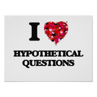 I Love Hypothetical Questions Poster