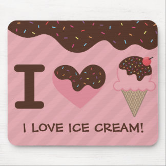 I LOVE ICE CREAM! (and syrup. Syrup, too) Mouse Pad