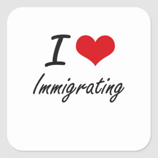 I Love Immigrating Square Sticker