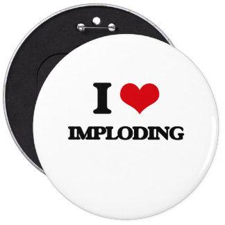 I Love Imploding 6 Cm Round Badge