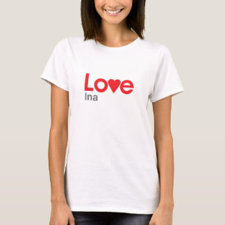 I Love Ina T-Shirt