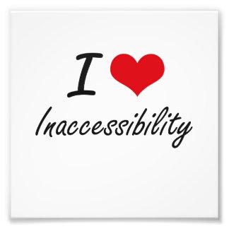 I Love Inaccessibility Art Photo
