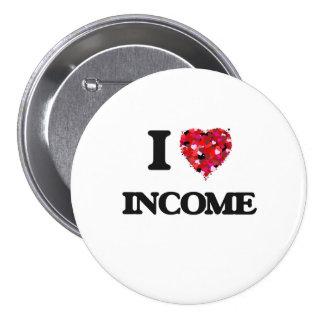 I Love Income 7.5 Cm Round Badge