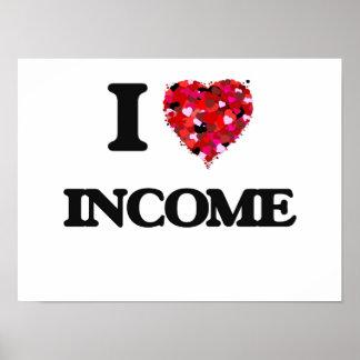 I Love Income Poster