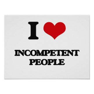 I Love Incompetent People Poster