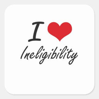 I Love Ineligibility Square Sticker