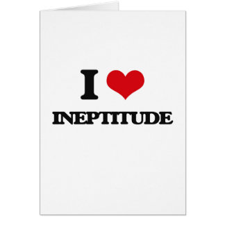 I Love Ineptitude Greeting Cards