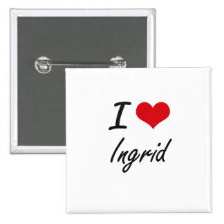 I Love Ingrid artistic design 15 Cm Square Badge