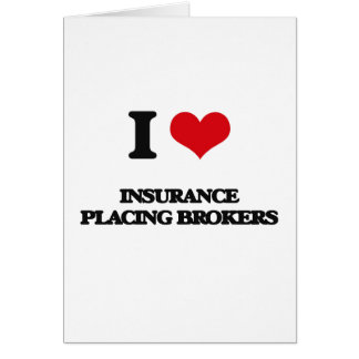 I love Insurance Placing Brokers Greeting Card