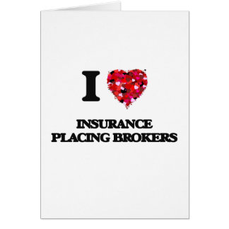 I love Insurance Placing Brokers Greeting Card