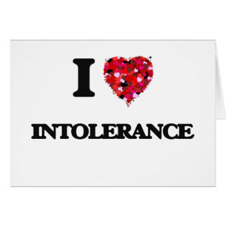 I Love Intolerance Greeting Card