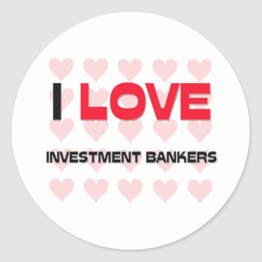 I LOVE INVESTMENT BANKERS STICKER