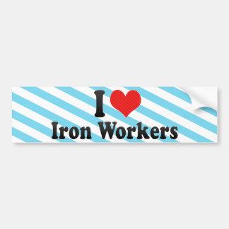 I Love Iron Workers Bumper Sticker