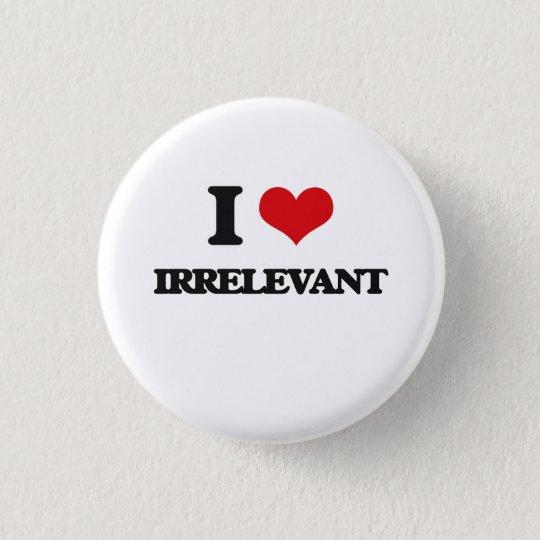 I Love Irrelevant 3 Cm Round Badge