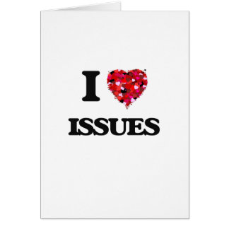 I Love Issues Greeting Card