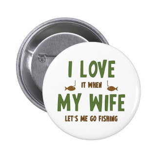 I Love It When My Wife Lets Me Go Fishing 6 Cm Round Badge