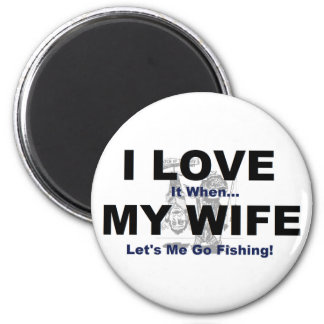 I LOVE it when MY WIFE lets me go fishing. 6 Cm Round Magnet