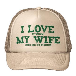 I LOVE it when MY WIFE lets me go fishing Trucker Hats