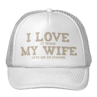 I LOVE it when MY WIFE lets me go fishing Cap