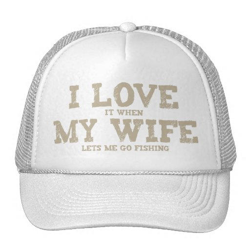 I LOVE it when MY WIFE lets me go fishing Mesh Hats