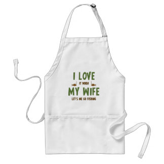 I Love It When My Wife Lets Me Go Fishing Standard Apron