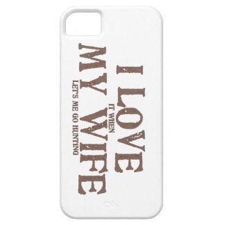 I LOVE (it when) MY WIFE (let's me go hunting) Case For The iPhone 5