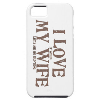 I LOVE (it when) MY WIFE (let's me go hunting) Tough iPhone 5 Case