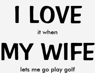 0237fdff I LOVE it when MY WIFE lets me go play golf T-Shirt