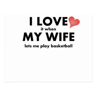 I Love It When My Wife Lets Me Play Basketball Post Cards