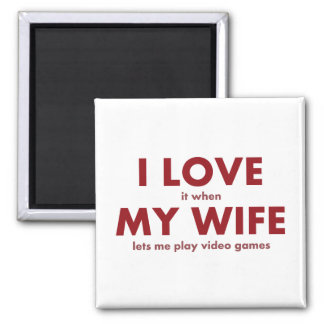 I LOVE it when MY WIFE lets me play video games Magnet