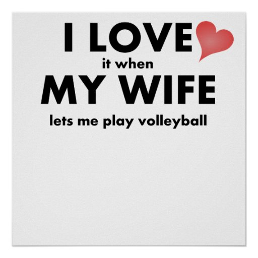 I Love It When My Wife Lets Me Play Volleyball Print