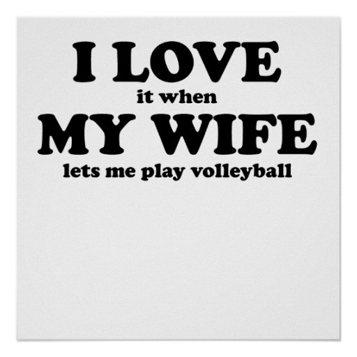 I Love It When My Wife Lets Me Play Volleyball Posters