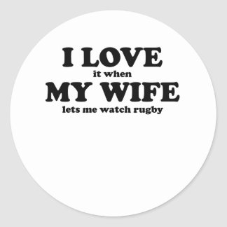 I Love It When My Wife Lets Me Watch Rugby Stickers