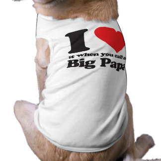 I love it when you call me big papa shirt