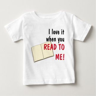 I Love It When You Read To Me Baby T-Shirt