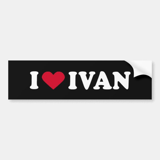 I LOVE IVAN BUMPER STICKER