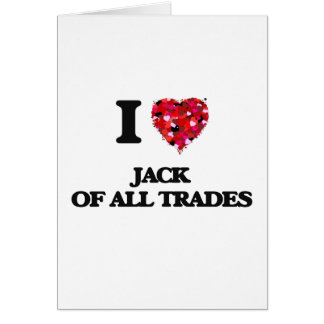 I Love Jack Of All Trades Greeting Card