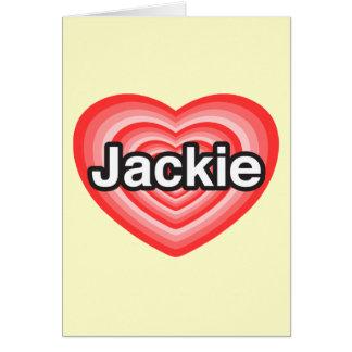 I love Jackie. I love you Jackie. Heart Greeting Card