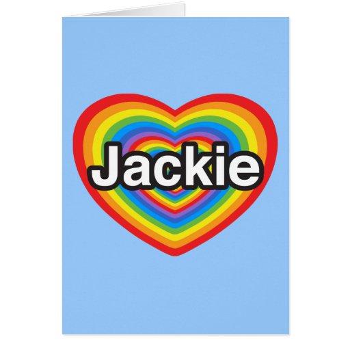I love Jackie. I love you Jackie. Heart Cards
